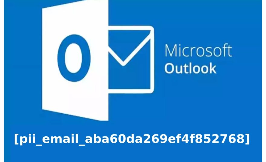 How to Fix [Pii_email_aba60da269ef4f852768] Error on Outlook