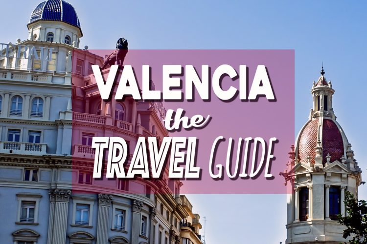 Your Quick Travel Guide to Valencia – A Brilliant Blend of Spanish History