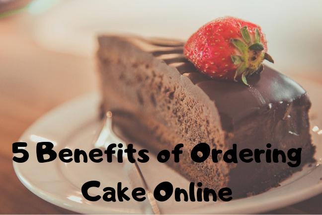 5 Benefits of Ordering Cake Online